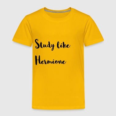 Study like Hermione - Toddler Premium T-Shirt