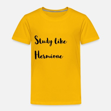Hermione Study like Hermione - Toddler Premium T-Shirt