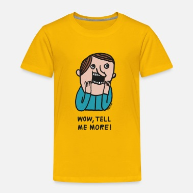 Cool Quote Wow, tell me more by Cheslo - Toddler Premium T-Shirt