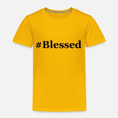 Blessed #Blessed - Toddler Premium T-Shirt