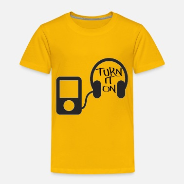 Turn turn down for what turn it on - Toddler Premium T-Shirt