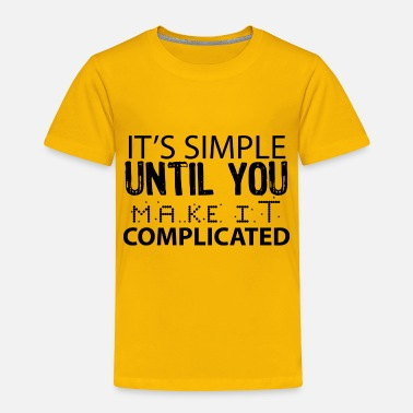Complicated SIMPLE COMPLICATED - Toddler Premium T-Shirt