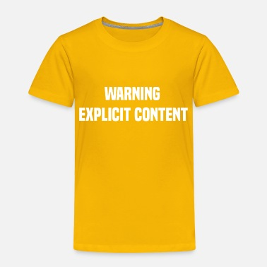 Offensive Warning explicit content - Toddler Premium T-Shirt
