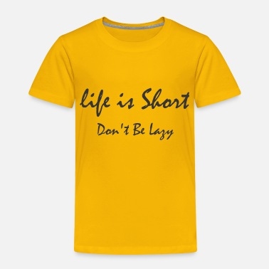 T-shorts Life is short Don t Be Lazy - Toddler Premium T-Shirt