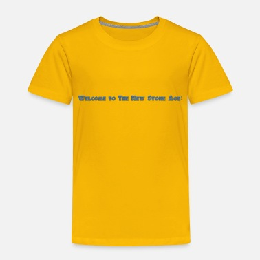 New Age Welcome New Stone Age - Toddler Premium T-Shirt