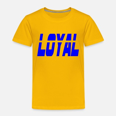 Loyal loyal - Toddler Premium T-Shirt