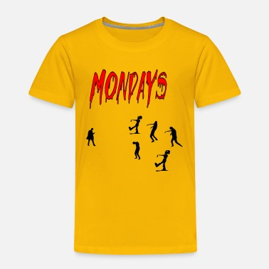 Monday mondays mondays - Toddler Premium T-Shirt