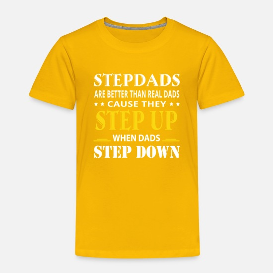 e86163e5 Step Baby Clothing - Stepdad Are Better Real Dad They Step Up - Toddler  Premium T