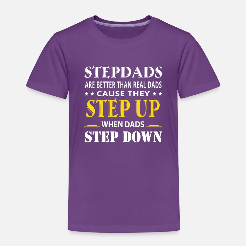 c9cea3fa Stepdad Are Better Real Dad They Step Up Toddler Premium T-Shirt    Spreadshirt