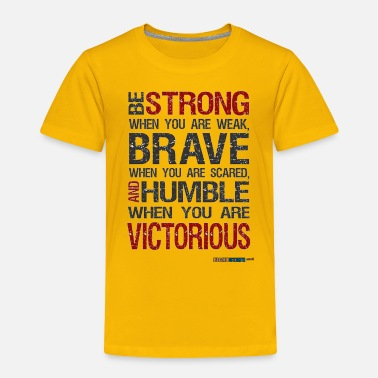 Humble Be Strong, Brave and Humble - Toddler Premium T-Shirt