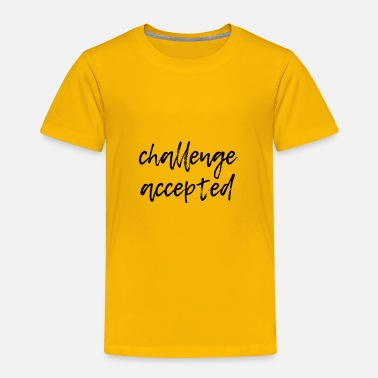 Challenge Accepted challenge accepted - Toddler Premium T-Shirt