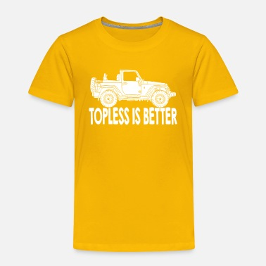 Topless Topless Is Better Jeep - Toddler Premium T-Shirt