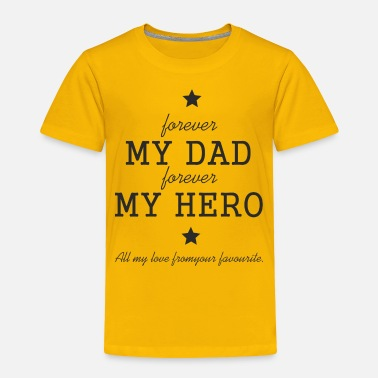 Hero Fathers Day Gift - My Dad Forever My Hero - Toddler Premium T-Shirt