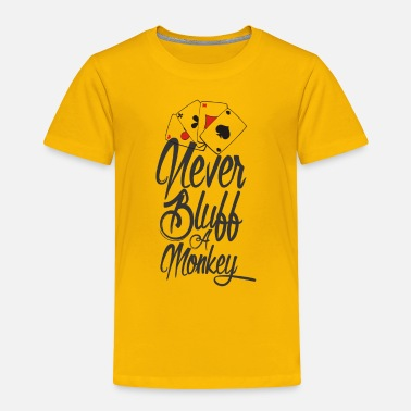 Bluff NEVER BLUFF A MONKEY - Toddler Premium T-Shirt