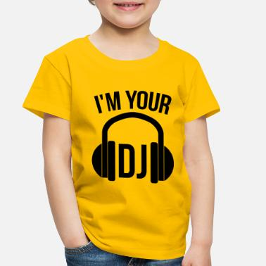 Dj i'm your dj - Toddler Premium T-Shirt