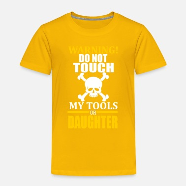Tool Don't touch my tools or my daughter - Toddler Premium T-Shirt
