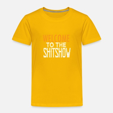 Expression Welcome to the shitshow - Toddler Premium T-Shirt