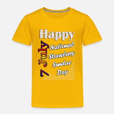 Week July 7th National Strawberry Sundae Day - Toddler Premium T-Shirt