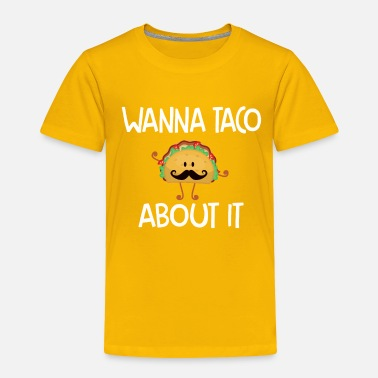 Wanna taco about it - Toddler Premium T-Shirt