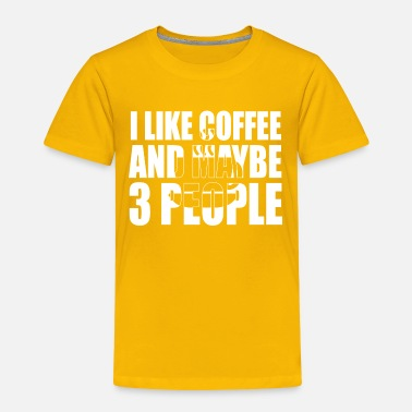 People i like coffee and maybe - Toddler Premium T-Shirt