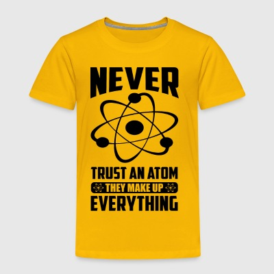 NEVER TRUST AN ATOM, THEY MAKE UP EVERYTHING - Toddler Premium T-Shirt