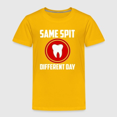 Same Spit Different Day - Toddler Premium T-Shirt