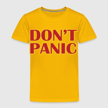 Dont Panic - Toddler Premium T-Shirt
