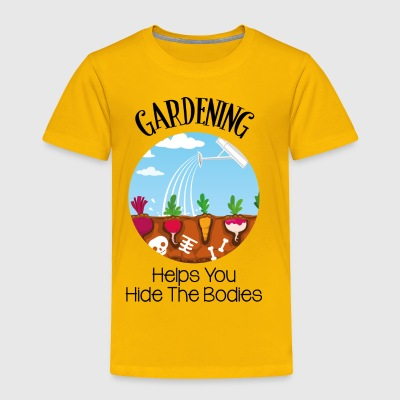 Gardening Helps You Hide The Bodies - Toddler Premium T-Shirt