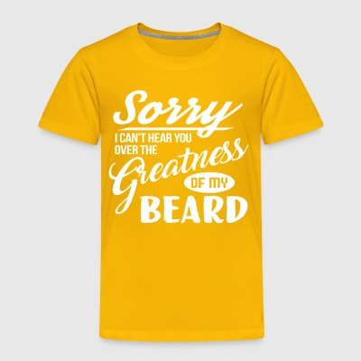 Mens Sorry I Cant Hear you Over The Greatness Tee - Toddler Premium T-Shirt