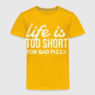 Life is Too Short for Bad Pizza Funny Pizza Lover - Toddler Premium T-Shirt
