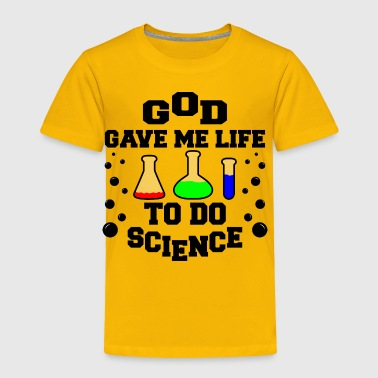 God gave me life to do science - Toddler Premium T-Shirt