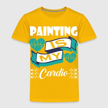 Painting Is My Cardio - Toddler Premium T-Shirt