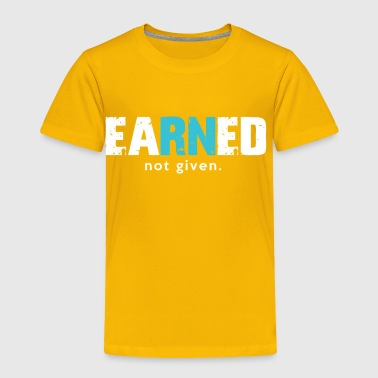 Nurse Earned Not Given - Toddler Premium T-Shirt