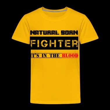 NATURAL BORN FIGHTER - Toddler Premium T-Shirt