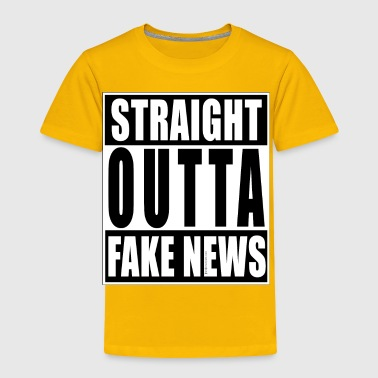 Straight OUTTA Fake News - Toddler Premium T-Shirt