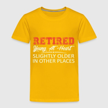Retired Young At Heart Slightly Older - Toddler Premium T-Shirt