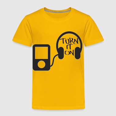 turn down for what turn it on - Toddler Premium T-Shirt