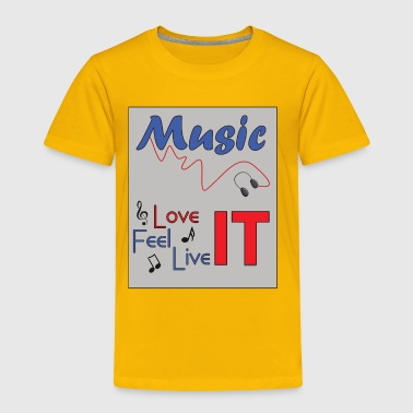Music, Love it, Feel it, Live it! - Toddler Premium T-Shirt