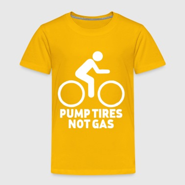 Pump Tires Not Gas - Toddler Premium T-Shirt