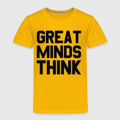Great Minds Think - Toddler Premium T-Shirt