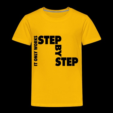 step by step - Toddler Premium T-Shirt