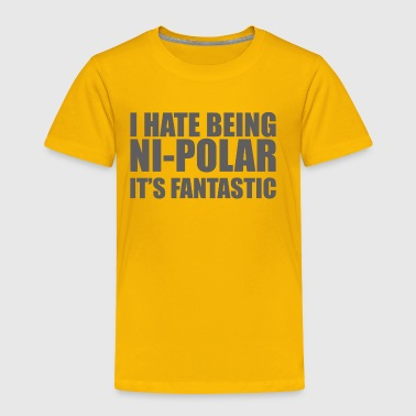 Bipolar It s Fantastic - Toddler Premium T-Shirt