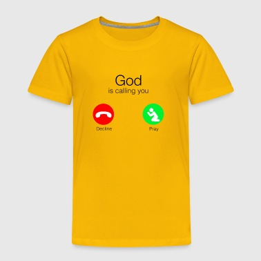 God is calling you - Toddler Premium T-Shirt