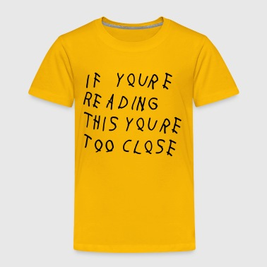 Too close - Toddler Premium T-Shirt