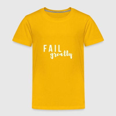 FAIL_greatly_WHITE - Toddler Premium T-Shirt