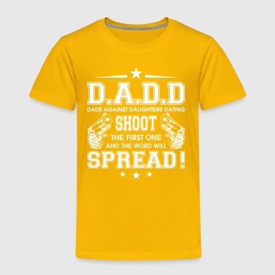 D.A.D.D. Dads Against Daughters Dating T Shirt - Toddler Premium T-Shirt