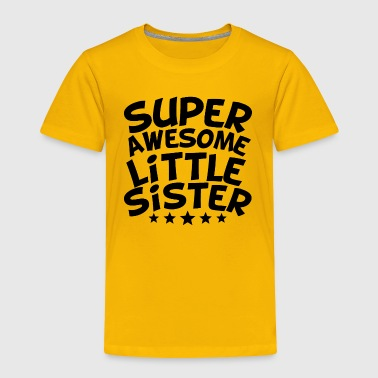Super Awesome Little Sister - Toddler Premium T-Shirt
