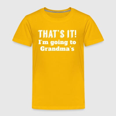 That's It I'm Going To Grandma's - Toddler Premium T-Shirt