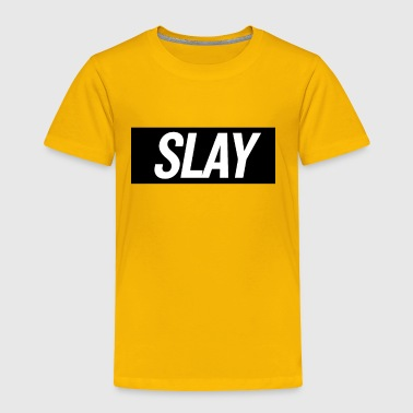 Slay 2 - Toddler Premium T-Shirt