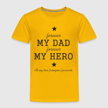 Fathers Day Gift - My Dad Forever My Hero - Toddler Premium T-Shirt